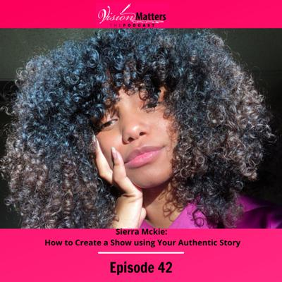 Cover art for Sierra Mckie: How to Create a Show using Your Authentic Story