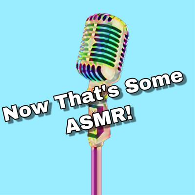 Now That's Some ASMR!