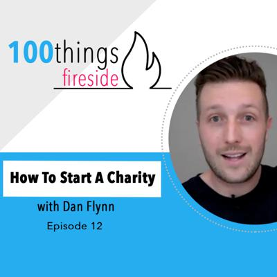 Cover art for How To Start A Charity with Dan Flynn | 100things Fireside #12