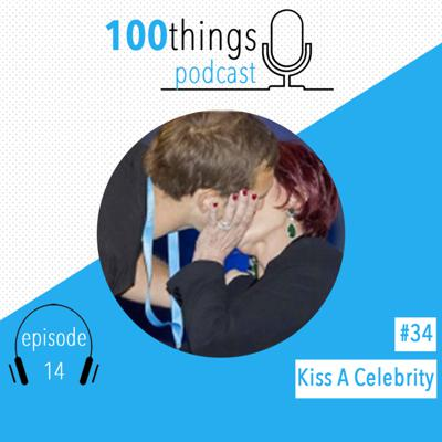 Cover art for List Item #34 Kiss A Celebrity | 100things Podcast | Episode 14