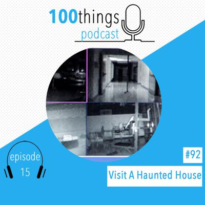 Cover art for Visit A Haunted House List Item #92 | 100things Podcast | Episode 15