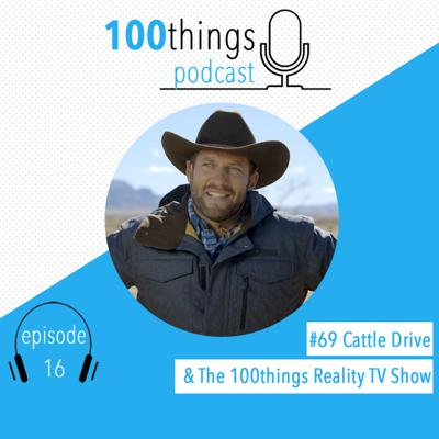 Cover art for Cattle Drive #69 & 100things Reality TV Show | 100things Podcast | Episode 16