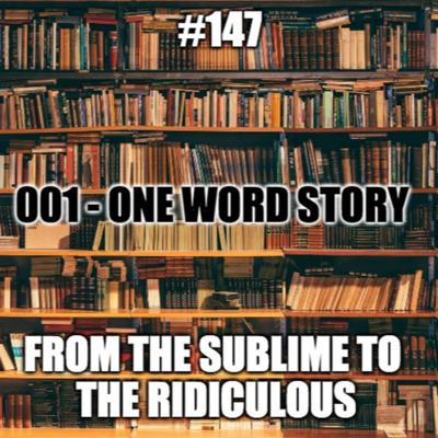 Cover art for #147 - One Word Story 001 - From the Sublime to the Ridiculous