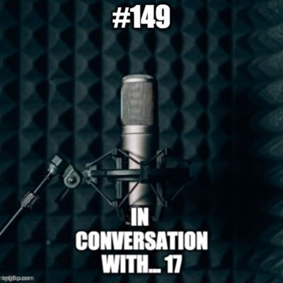 Cover art for #149 - In Conversation With 17 Part 2
