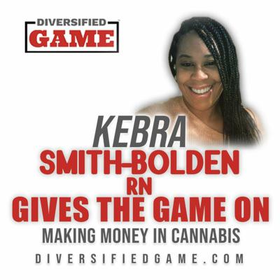 Cover art for Kebra Smith-Bolden RN Gives The Game On Making Money In Cannabis