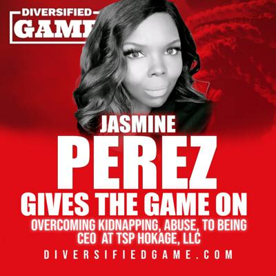 JASMINE PEREZ GIVES THE GAME ON OVERCOMING KIDNAPPING, ABUSE, TO BEING CEO AT TSP HOKAGE, LLC