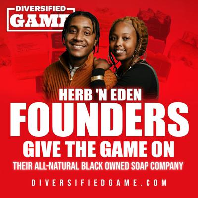 HERB 'N EDEN GIVE THE GAME ON THEIR ALL-NATURAL BLACK OWNED SOAP COMPANY