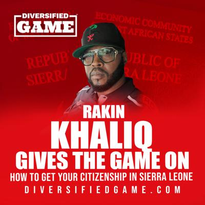Cover art for RAKIN KHALIQ GIVES THE GAME ON HOW TO GET YOUR CITIZENSHIP IN SIERRA LEONE