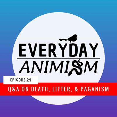 Cover art for Episode 29 - Q&A on Death, Litter, & Paganism