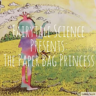 Cover art for Fairytale Science Presents: The Paper Bag Princess