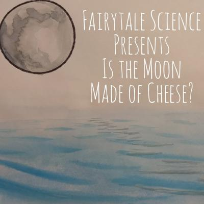Cover art for Fairytale Science Presents: A Moon Made of Cheese