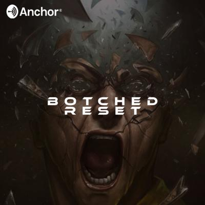 Cover art for S1: E2   Botched Reset