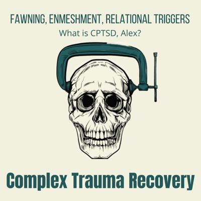 Cover art for Fawning, Enmeshment, Relational Triggers (What is CPTSD, Alex)