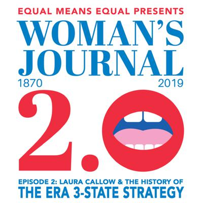 Cover art for Woman's Journal 2.0 Episode 2; Laura Callow & The History of the ERA 3-State Strategy