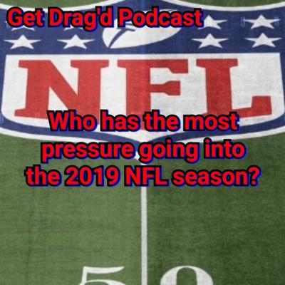 Who has the most pressure going into the 2019 NFL season?