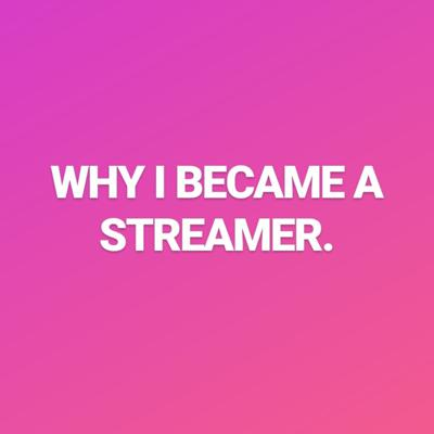 Cover art for WHY I became a streamer!