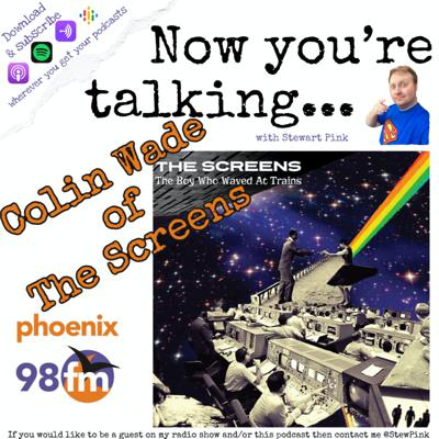 Cover art for Now you're talking with Colin Wade of The Screens