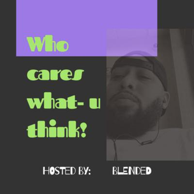 Who cares what u think!