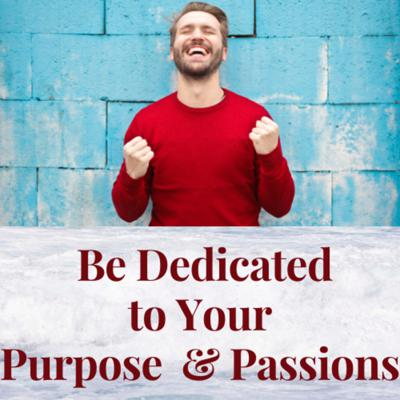 Cover art for Be Dedicated to Your Purpose and Passions