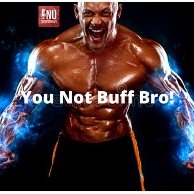 Cover art for YNU Podcast Episode 30- You not Buff Bro!!! A discussion about health and wellness!