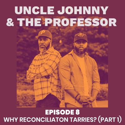 Cover art for Why Reconciliation Tarries (Part 1) - Uncle Johnny & The Professor Podcast