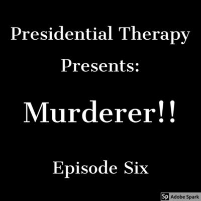 Cover art for Presidential Therapy Episode 6 - Murderer!!!