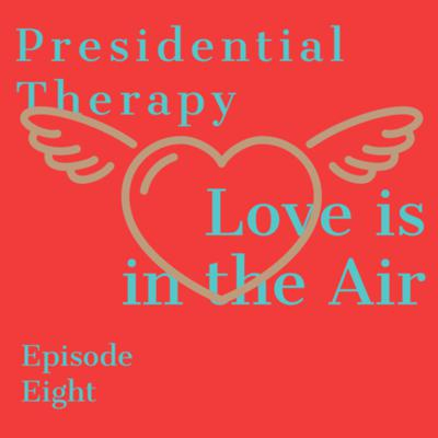 Cover art for Presidential Therapy Episode #8; Love is in the Air
