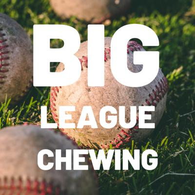 Big League Chewing - A Baseball Podcast