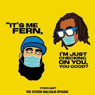 Cover art for It's me Fern, I'm just checking on you, you good? - Episode 3 Steven Malcolm