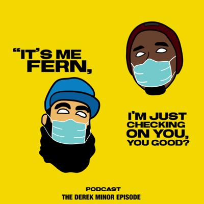 Cover art for It's me Fern, I'm just checking on you, you good? - Episode 5 Derek Minor