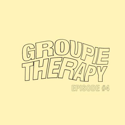 Cover art for Groupie Therapy - Episode 4