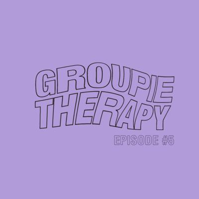 Cover art for Groupie Therapy - Episode 5