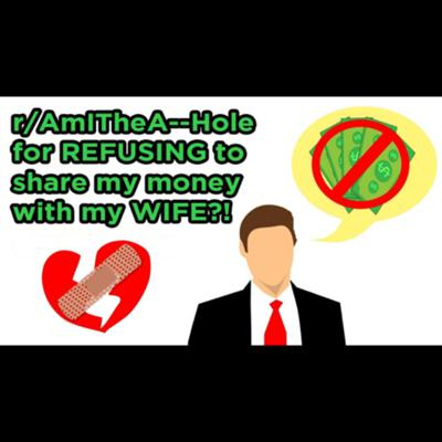 Cover art for r/AmITheA--Hole - WON'T SHARE money with Wife! 🤑🤦♀️ / Woman WON'T raise flight seat! - Best of Reddit Posts Episode 3