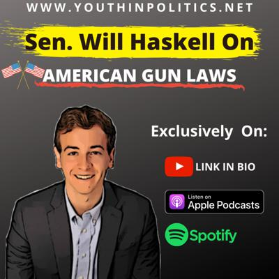 Cover art for #10 Youth In Politics Podcast - Sen. Will Haskell (US Gun Laws & Youth Political Engagement)