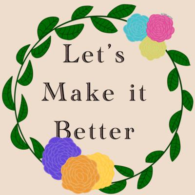 Cover art for Let's Make It Better intro to our podcast