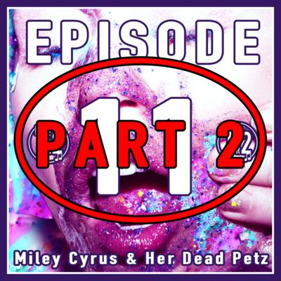 Cover art for Miley Cyrus & Her Dead Petz // Ep. 11 (Pt. 2 - Track Analysis)