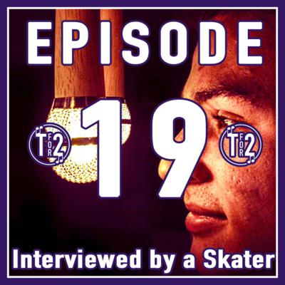 Cover art for Interviewed by a Skater // Ep. 19