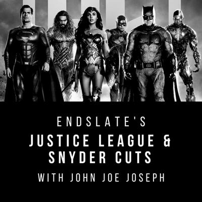 Cover art for Endslate's Justice League and Snyder Cuts with John Joe Joseph