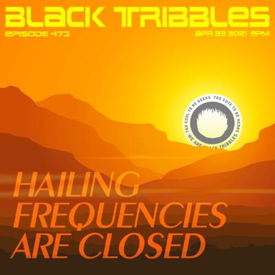 Cover art for 473 - Hailing Frequencies are Closed