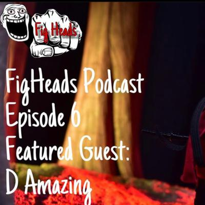 Cover art for FigHeads Podcast Episode 6 Featured Guest :D Amazing