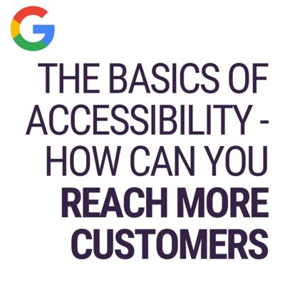 The Basics of Accessibility - How Can You Reach More Customers