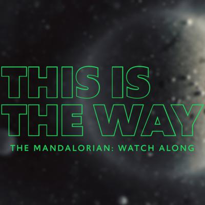 Cover art for 9. The Mandalorian, Chapter 5 Watch Along Commentary