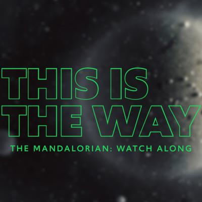 Cover art for 12. The Mandalorian, Chapter 6 Watch Along Commentary