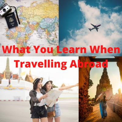 Cover art for What You Learn When You Travel Abroad?