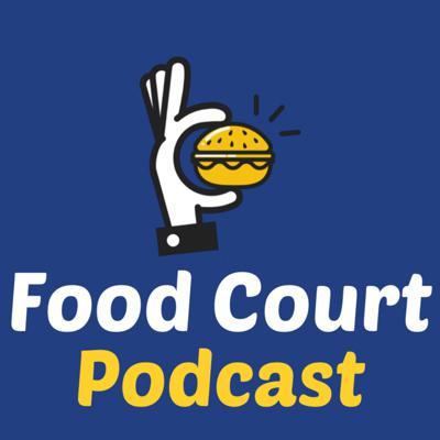Food Court - We're in a podcast?!