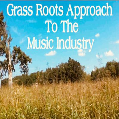 Cover art for Grass Roots Approach to the Music Industry- Episode 1