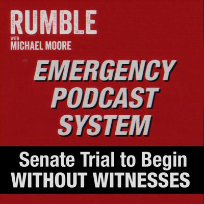 Cover art for Ep. 22: EMERGENCY PODCAST SYSTEM — Senate Trial to Begin — WITHOUT WITNESSES