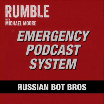 Cover art for Ep. 40: EMERGENCY PODCAST SYSTEM — Russian Bot Bros