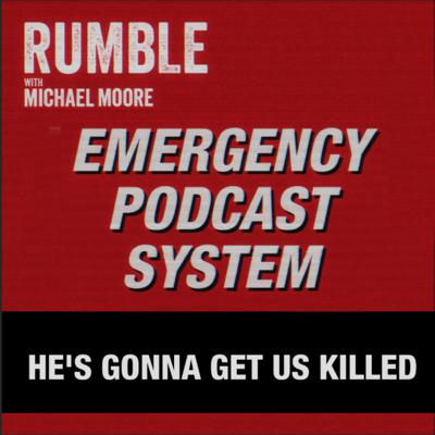 Cover art for Ep. 62: EMERGENCY PODCAST SYSTEM — He's Gonna Get Us Killed