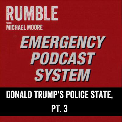Cover art for Ep. 103: EMERGENCY PODCAST SYSTEM — Donald Trump's Police State, Part 3